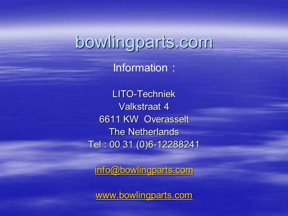 bowlingparts.com Information :LITO-Techniek Valkstraat 4 6611 KW Overasselt The Netherlands Tel : 00 31 (0)6-12288241 info@bowlingparts.com www.bowlingparts.com