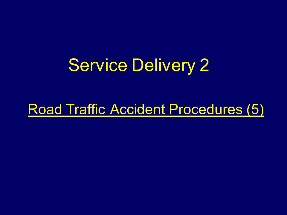 Road Traffic Accident Procedures (5) Service Delivery 2