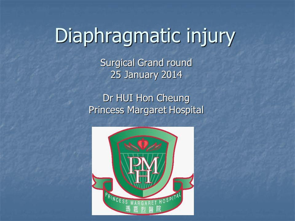 Diaphragmatic injury Surgical Grand round 25 January 2014 Dr HUI Hon Cheung Princess Margaret Hospital