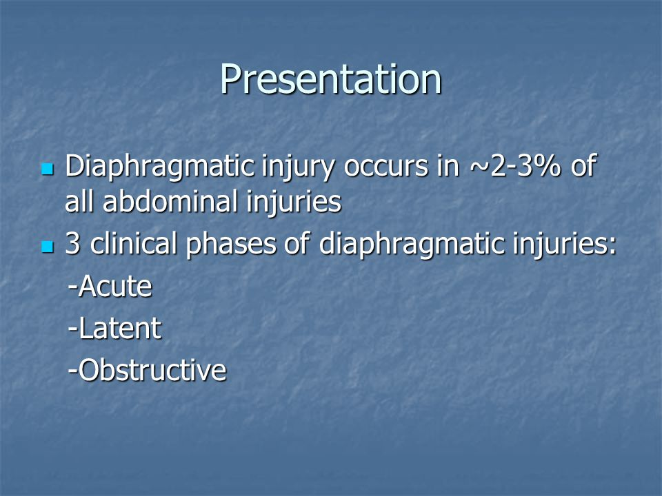 Presentation Diaphragmatic injury occurs in ~2-3% of all abdominal injuries Diaphragmatic injury occurs in ~2-3% of all abdominal injuries 3 clinical