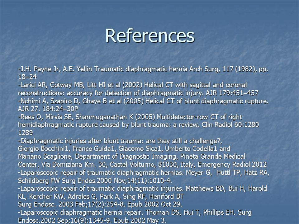 References -J.H. Payne Jr, A.E. Yellin Traumatic diaphragmatic hernia Arch Surg, 117 (1982), pp. 18 – 24 -Larici AR, Gotway MB, Litt HI et al (2002) H