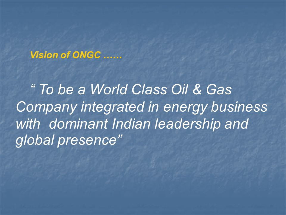 ONGC's Mission Statement says– Abiding commitment to HSE to enrich quality of community life .