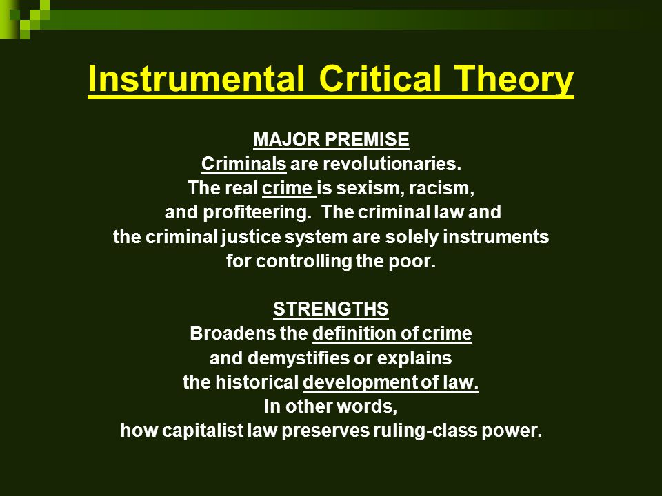 Instrumental Critical Theory MAJOR PREMISE Criminals are revolutionaries.