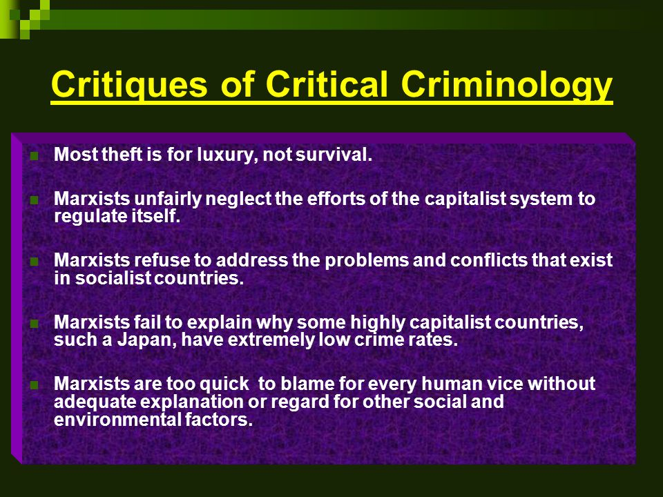 Critiques of Critical Criminology Most theft is for luxury, not survival.