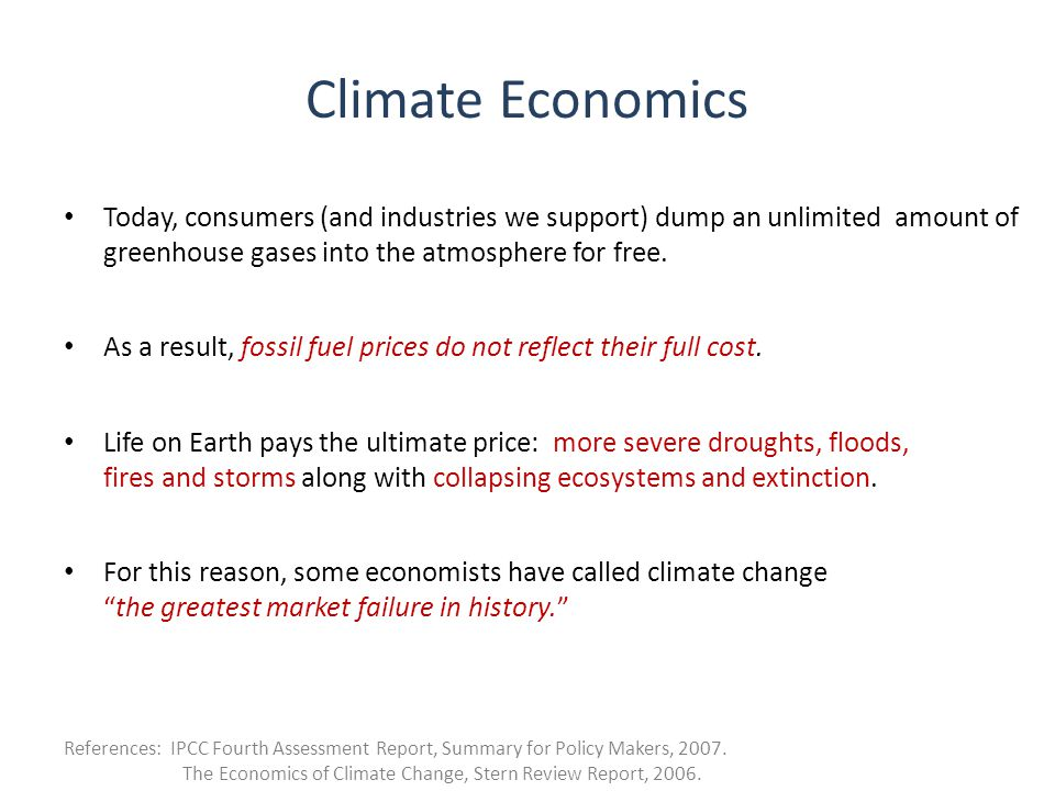 Climate Economics Today, consumers (and industries we support) dump an unlimited amount of greenhouse gases into the atmosphere for free.