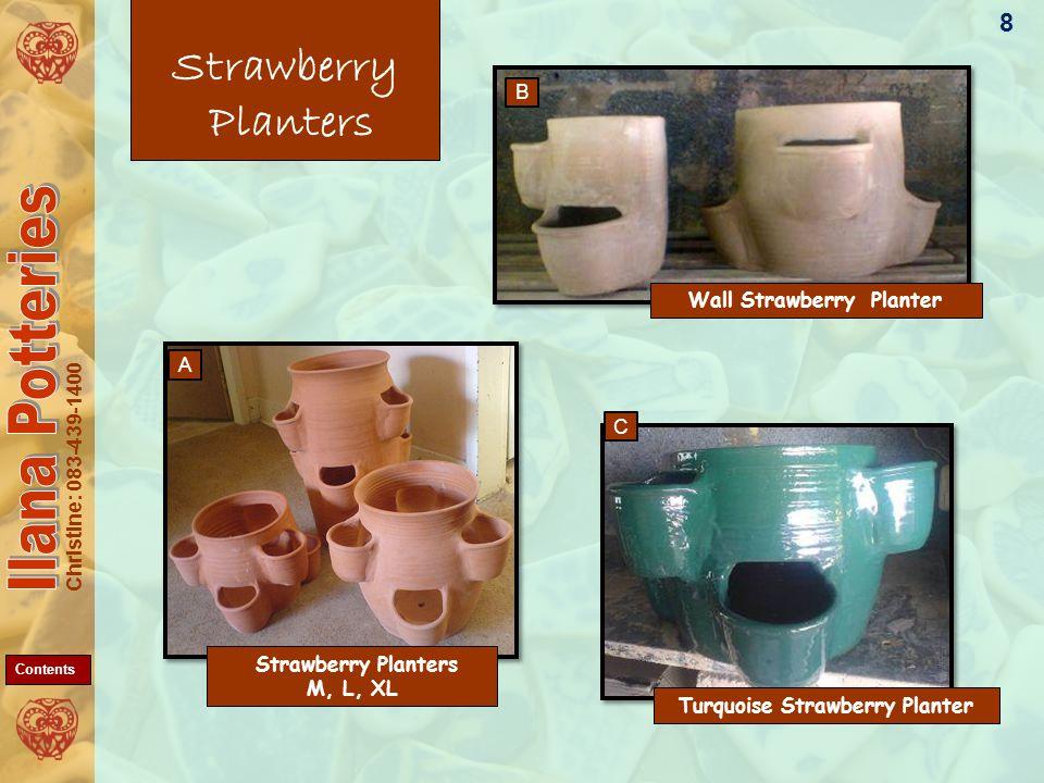 Christine: 083-439-1400 Strawberry Planters Wall Strawberry Planter Turquoise Strawberry Planter Strawberry Planters M, L, XL 8 A C B Contents