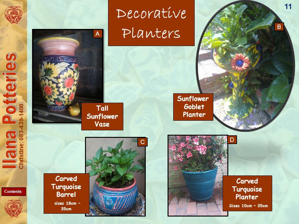 Christine: 083-439-1400 Sunflower Goblet Planter Carved Turquoise Barrel sizes 18cm – 35cm Decorative Planters Tall Sunflower Vase 11 Carved Turquoise Planter Sizes 10cm – 35cm A B D C Contents
