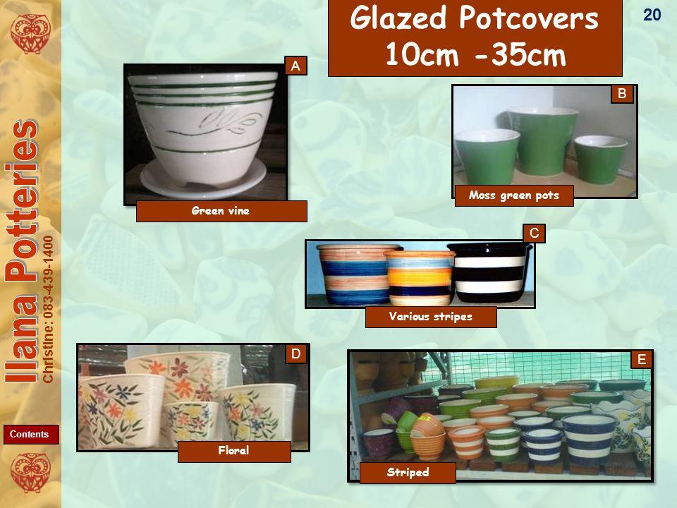 Christine: 083-439-1400 Green vine A C D E B Striped Floral Various stripes Glazed Potcovers 10cm -35cm Moss green pots 20 Contents
