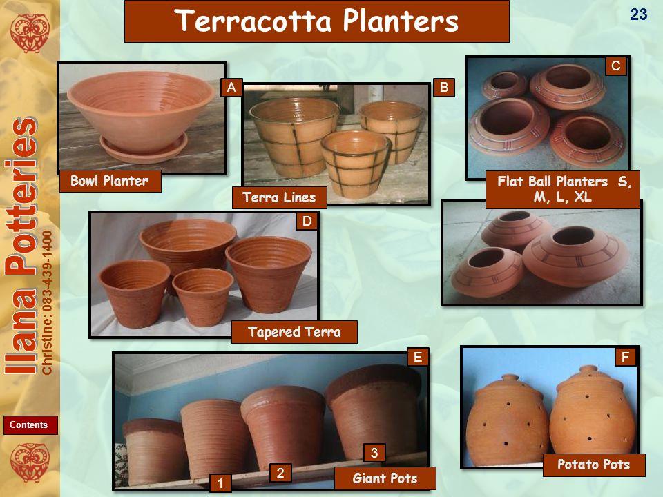 Christine: 083-439-1400 AB 1 C E 3 2 F Terracotta Planters D Flat Ball Planters S, M, L, XL Bowl Planter Terra Lines Potato Pots Giant Pots Tapered Terra 23 Contents