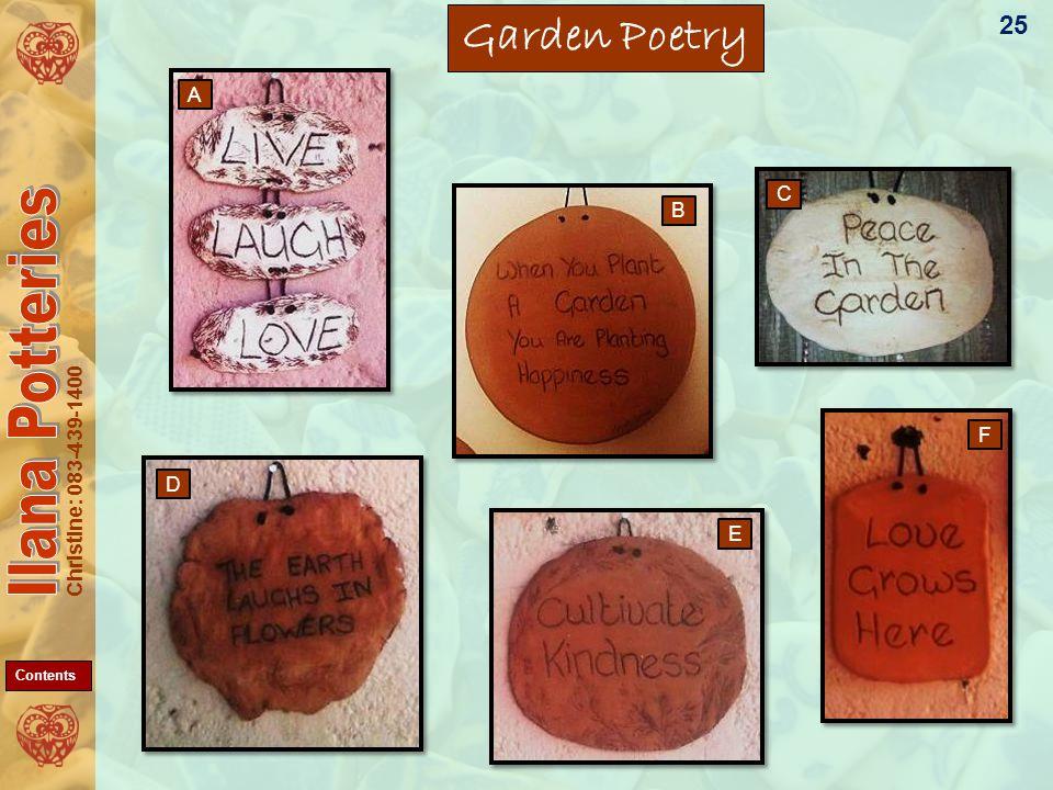 Christine: 083-439-1400 Garden Poetry 25 E A B C D F Contents