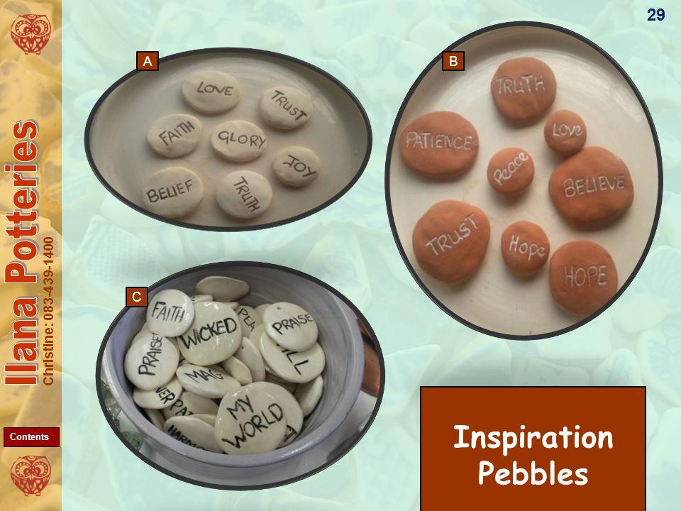 Christine: 083-439-1400 Inspiration Pebbles 29 AB C Contents
