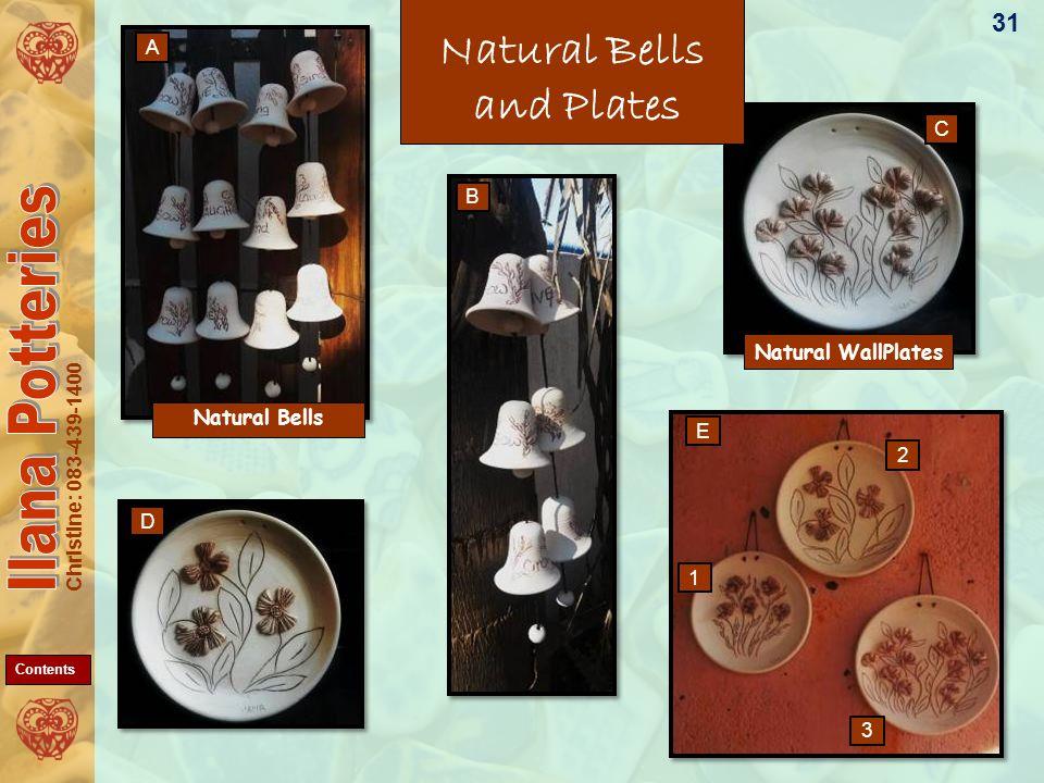 Christine: 083-439-1400 Natural Bells and Plates Natural WallPlates Natural Bells 31 D B A E C 1 3 2 Contents