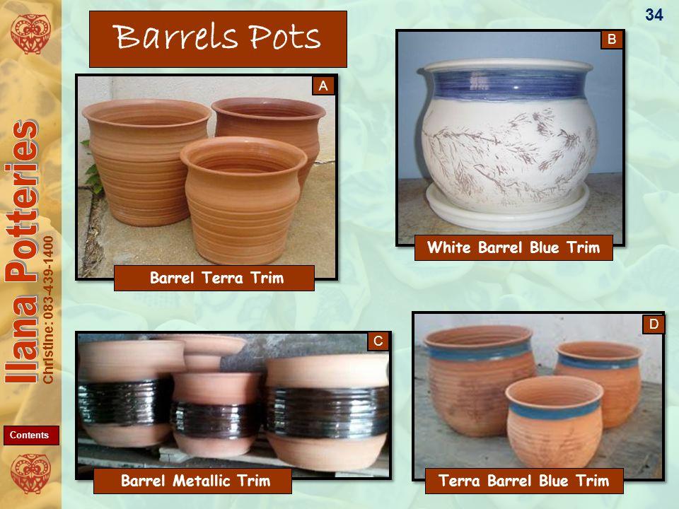 Christine: 083-439-1400 Barrels Pots White Barrel Blue Trim Terra Barrel Blue Trim Barrel Metallic Trim 34 A D C B Barrel Terra Trim Contents