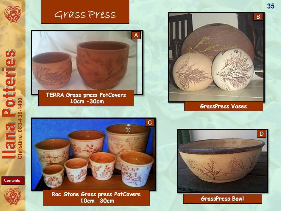 Christine: 083-439-1400 GrassPress Vases Grass Press TERRA Grass press PotCovers 10cm -30cm GrassPress Bowl Roc Stone Grass press PotCovers 10cm -30cm 35 C D B A Contents