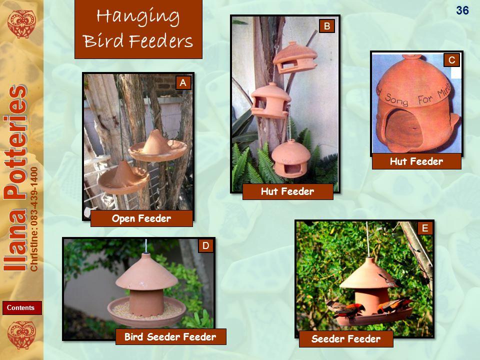 Christine: 083-439-1400 Hanging Bird Feeders 36 Hut Feeder Seeder Feeder Bird Seeder Feeder Open Feeder A D C B E Contents