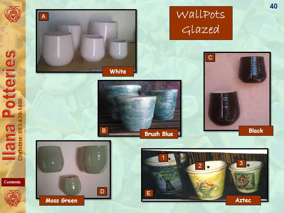 Christine: 083-439-1400 40 WallPots Glazed Black Moss Green Aztec White Brush Blue A D C B E 1 2 3 Contents