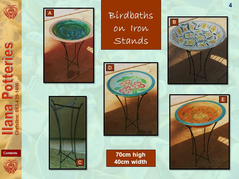 Christine: 083-439-1400 Birdbaths on Iron Stands 4 A E D C B 70cm high 40cm width Contents