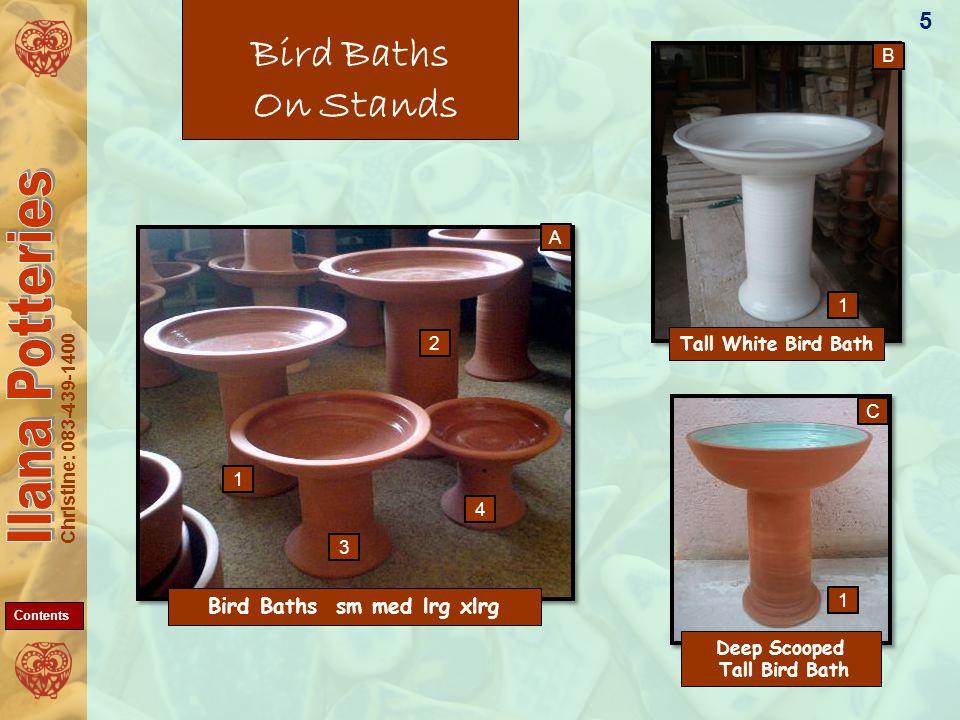 Christine: 083-439-1400 Bird Baths On Stands Tall White Bird Bath Bird Baths sm med lrg xlrg Deep Scooped Tall Bird Bath 5 1 B C 2 3 4 1 1 A Contents