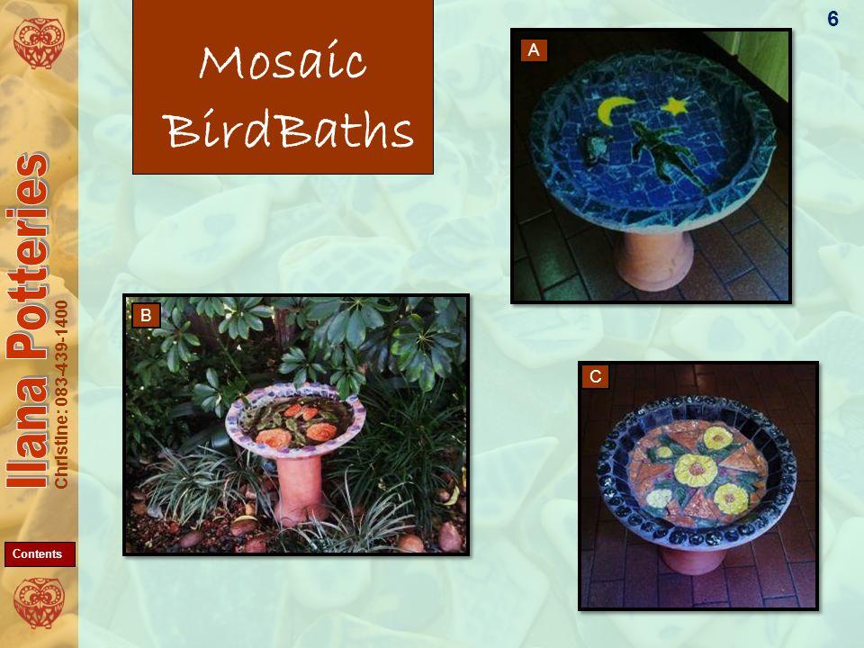 Christine: 083-439-1400 Mosaic BirdBaths 6 A B C Contents