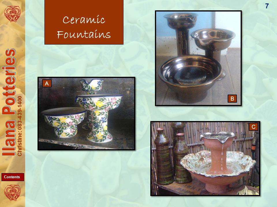 Christine: 083-439-1400 Ceramic Fountains 7 C B A Contents
