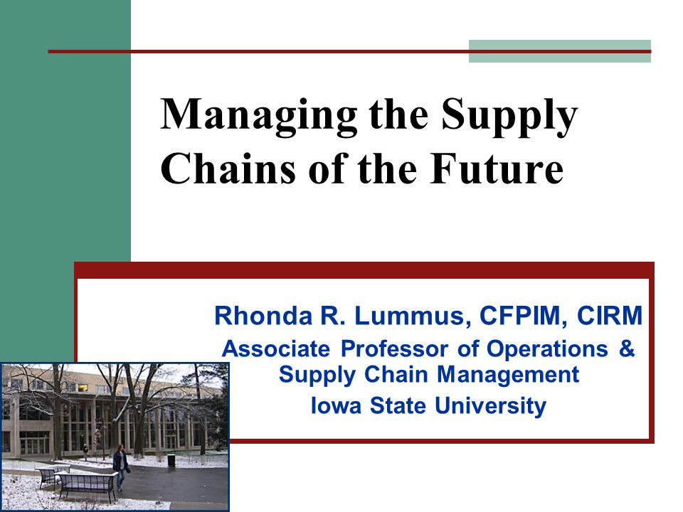 Managing the Supply Chains of the Future Rhonda R.