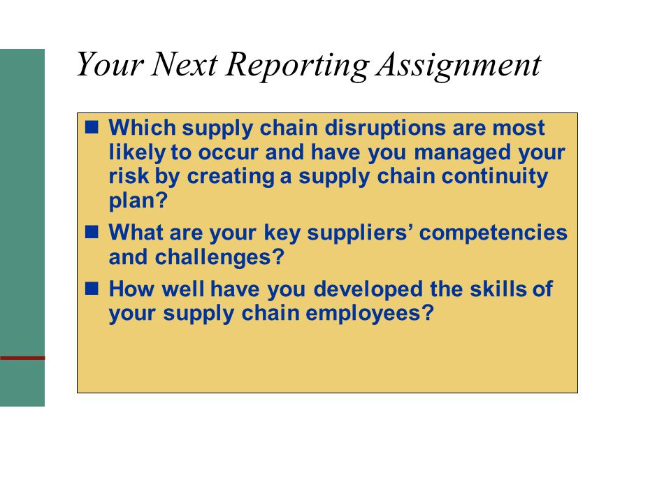 Your Next Reporting Assignment Which supply chain disruptions are most likely to occur and have you managed your risk by creating a supply chain continuity plan.