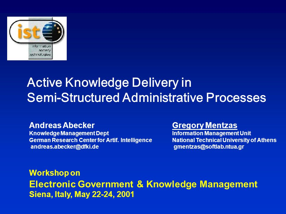 Active Knowledge Delivery in Semi-Structured Administrative Processes Gregory Mentzas Information Management Unit National Technical University of Ath