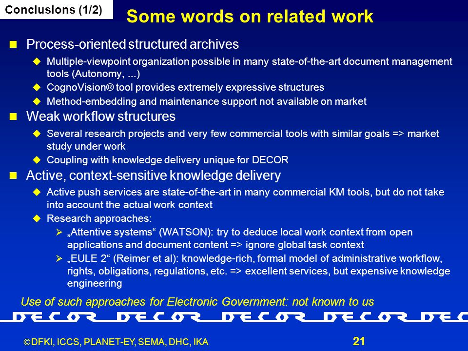  DFKI, ICCS, PLANET-EY, SEMA, DHC, IKA 21 Some words on related work Process-oriented structured archives  Multiple-viewpoint organization possible