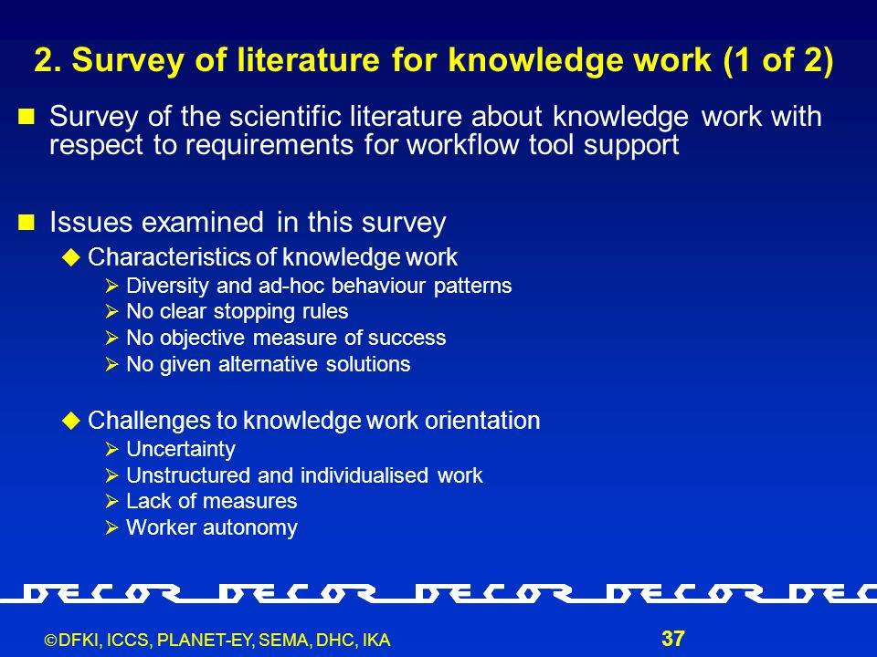  DFKI, ICCS, PLANET-EY, SEMA, DHC, IKA 37 2. Survey of literature for knowledge work (1 of 2) Survey of the scientific literature about knowledge wor