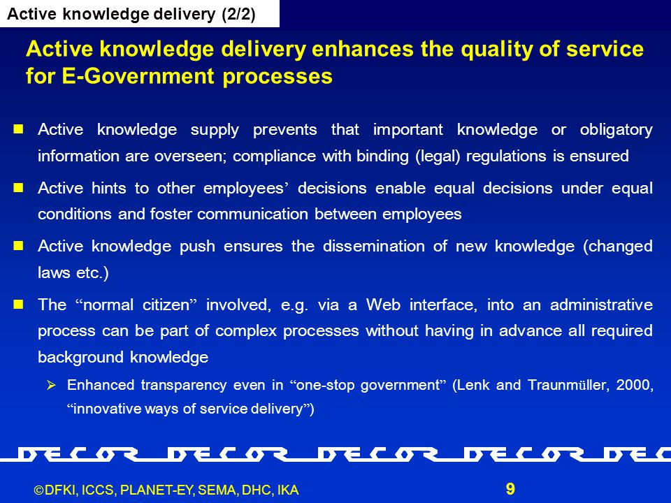  DFKI, ICCS, PLANET-EY, SEMA, DHC, IKA 9 Active knowledge delivery enhances the quality of service for E-Government processes Active knowledge delive