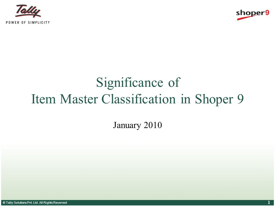 © Tally Solutions Pvt. Ltd. All Rights Reserved 1 Significance of Item Master Classification in Shoper 9 January 2010