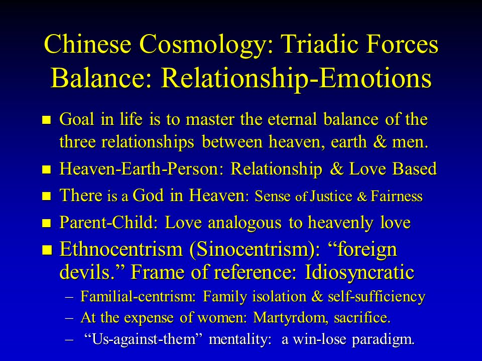 Chinese Cosmology: Triadic Forces Balance: Relationship-Emotions Goal in life is to master the eternal balance of the three relationships between heav