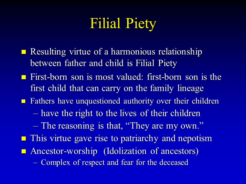 Filial Piety Resulting Resulting virtue of a harmonious relationship between father and child is Filial Piety First-born First-born son is most valued