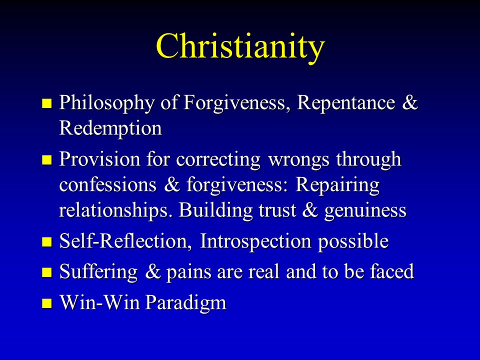 Christianity Philosophy of Forgiveness, Repentance & Redemption Provision for correcting wrongs through confessions & forgiveness: Repairing relations