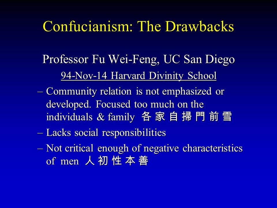 Confucianism: The Drawbacks Professor Fu Wei-Feng, UC San Diego 94-Nov-14 Harvard Divinity School –Community relation is not emphasized or developed.