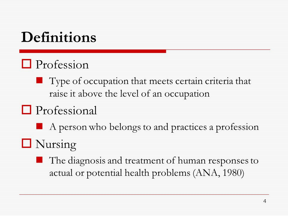 4 Definitions  Profession Type of occupation that meets certain criteria that raise it above the level of an occupation  Professional A person who b