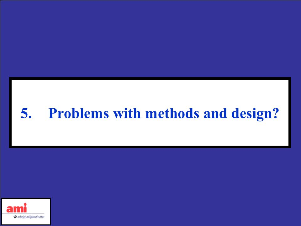 5.Problems with methods and design