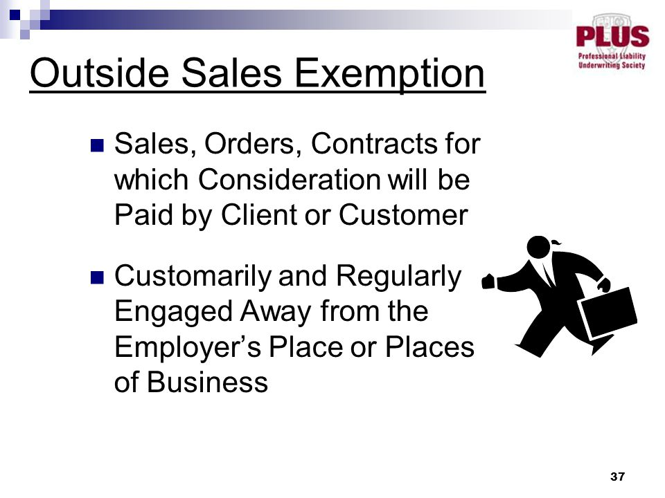 37 Outside Sales Exemption Sales, Orders, Contracts for which Consideration will be Paid by Client or Customer Customarily and Regularly Engaged Away from the Employer's Place or Places of Business