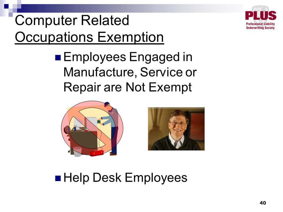 40 Employees Engaged in Manufacture, Service or Repair are Not Exempt Help Desk Employees Computer Related Occupations Exemption