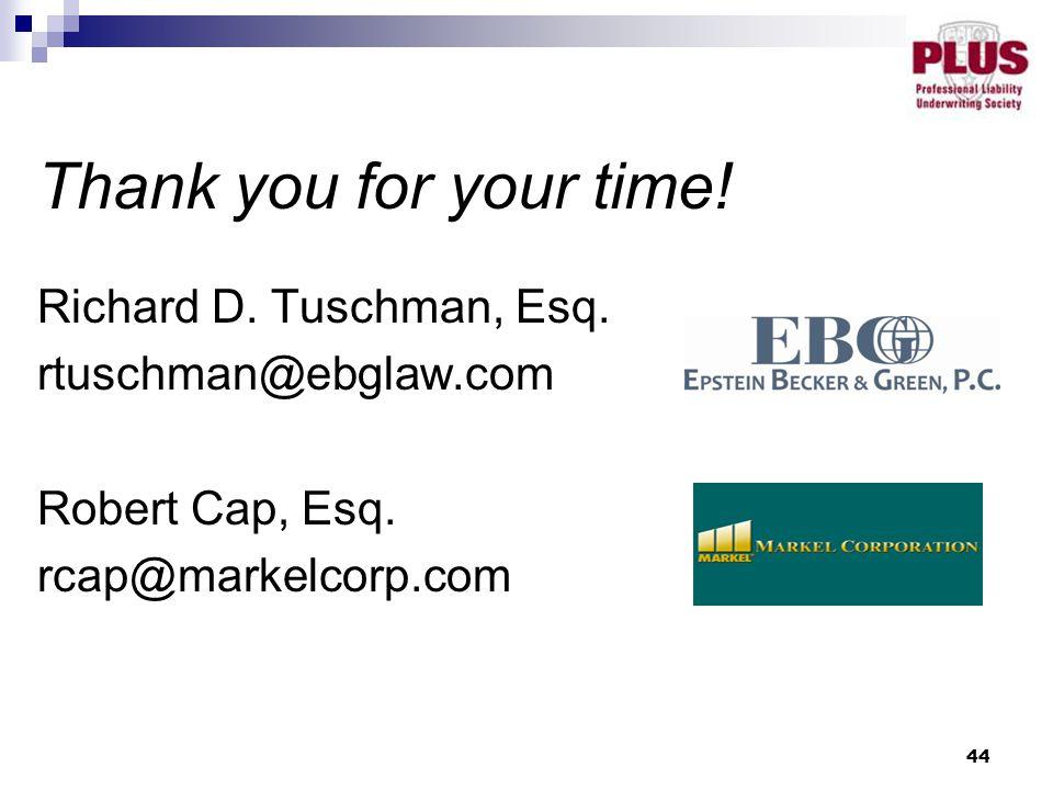 44 Thank you for your time! Richard D. Tuschman, Esq. rtuschman@ebglaw.com Robert Cap, Esq. rcap@markelcorp.com
