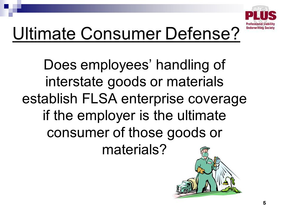 5 Does employees' handling of interstate goods or materials establish FLSA enterprise coverage if the employer is the ultimate consumer of those goods