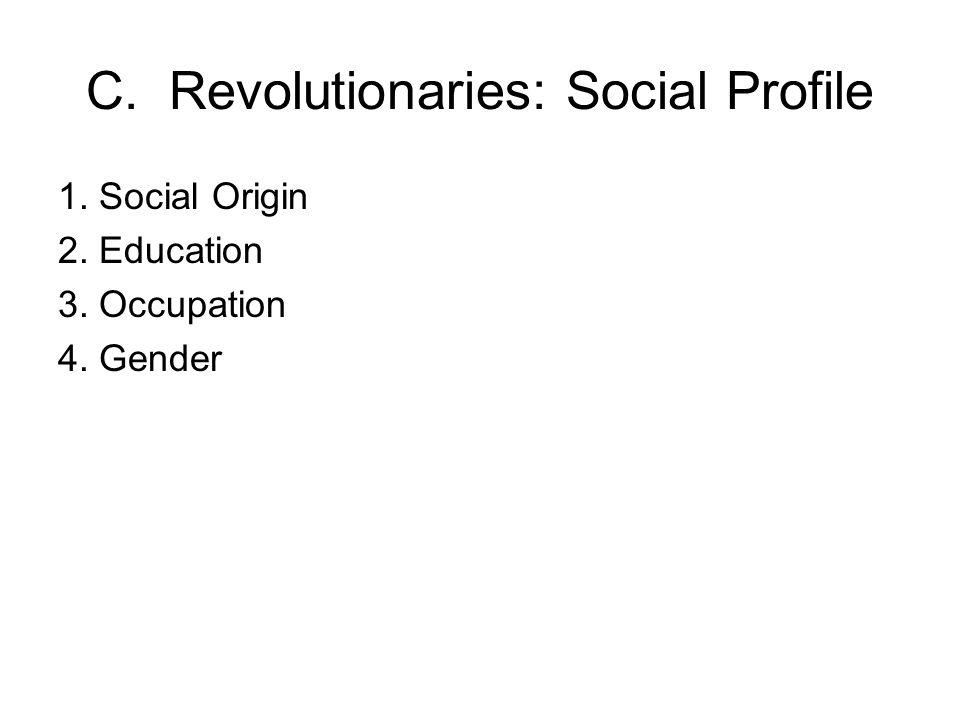 C. Revolutionaries: Social Profile 1. Social Origin 2. Education 3. Occupation 4. Gender