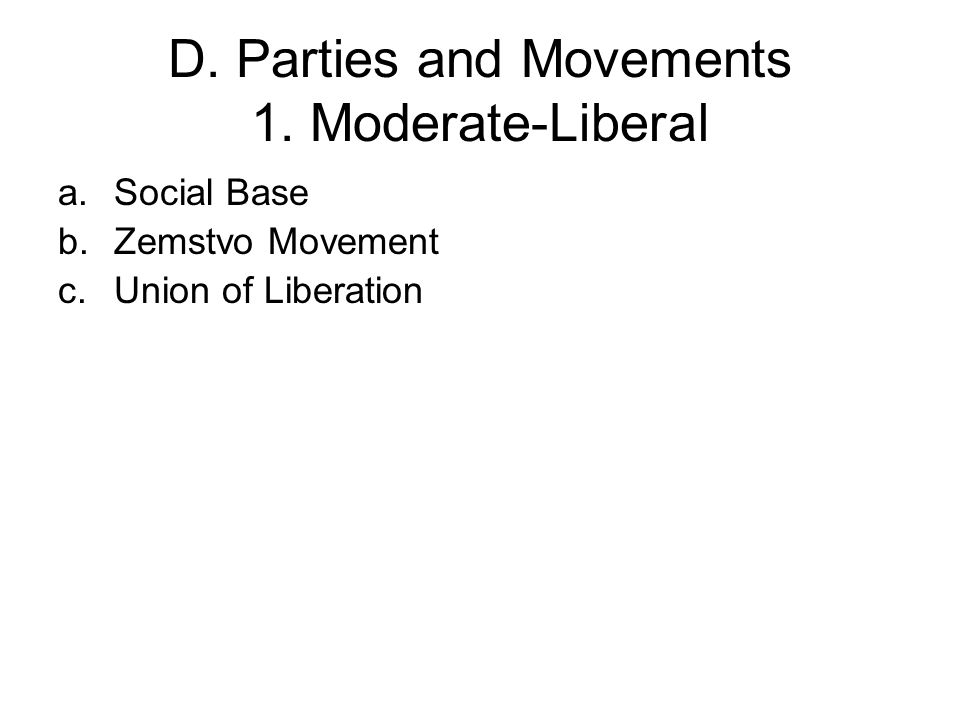 D. Parties and Movements 1. Moderate-Liberal a.Social Base b.Zemstvo Movement c.Union of Liberation