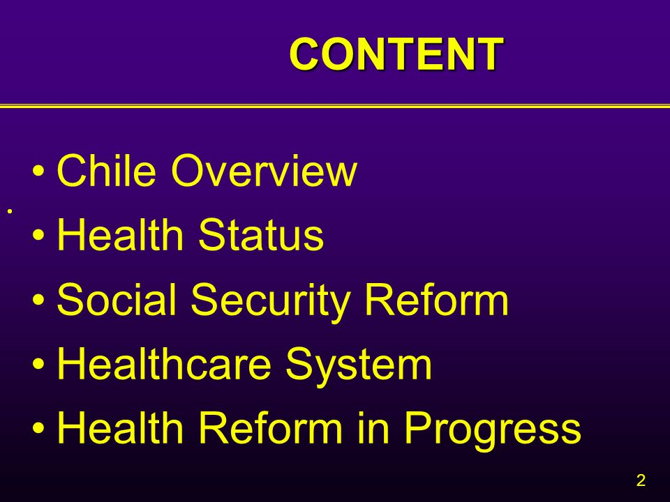2 CONTENT Chile Overview Health Status Social Security Reform Healthcare System Health Reform in Progress 