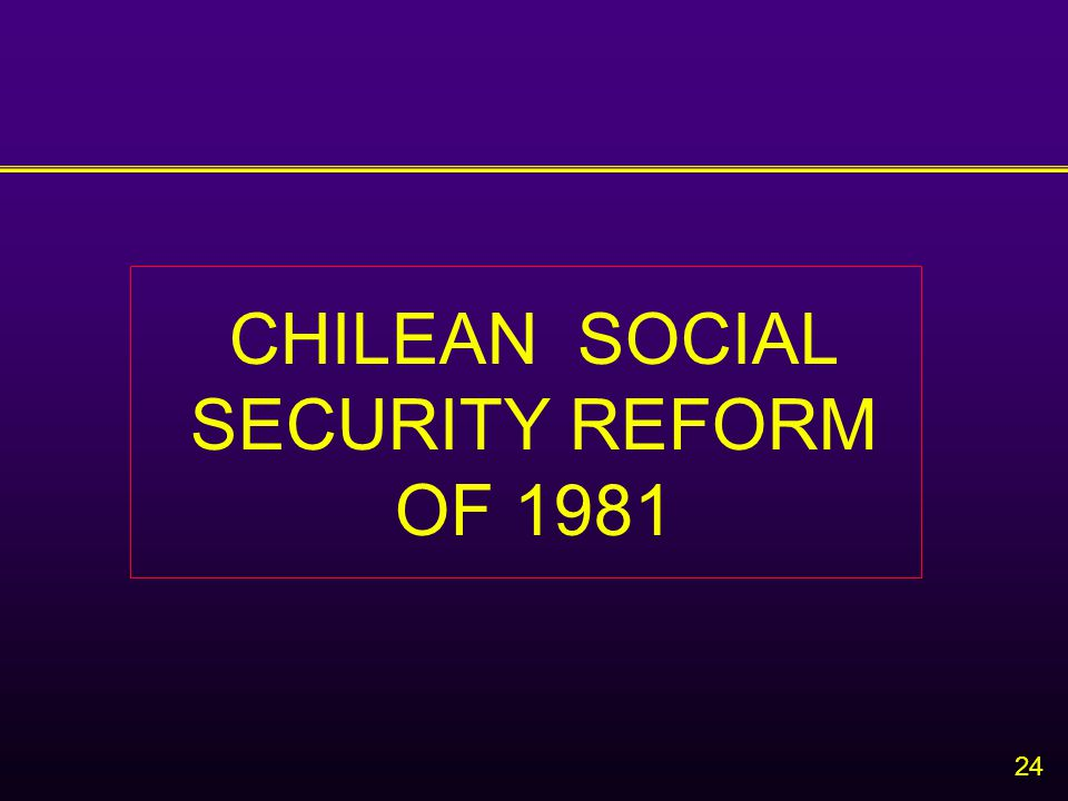 24 CHILEAN SOCIAL SECURITY REFORM OF 1981