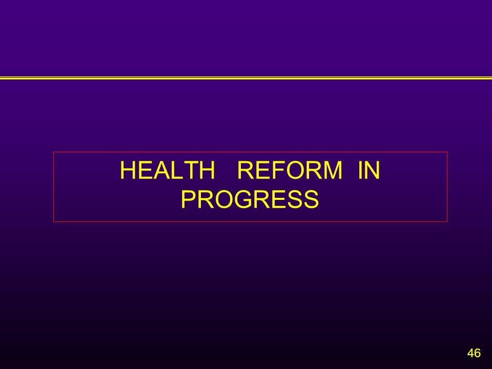 46 HEALTH REFORM IN PROGRESS