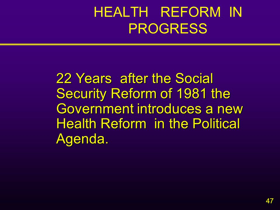 47 22 Years after the Social Security Reform of 1981 the Government introduces a new Health Reform in the Political Agenda.