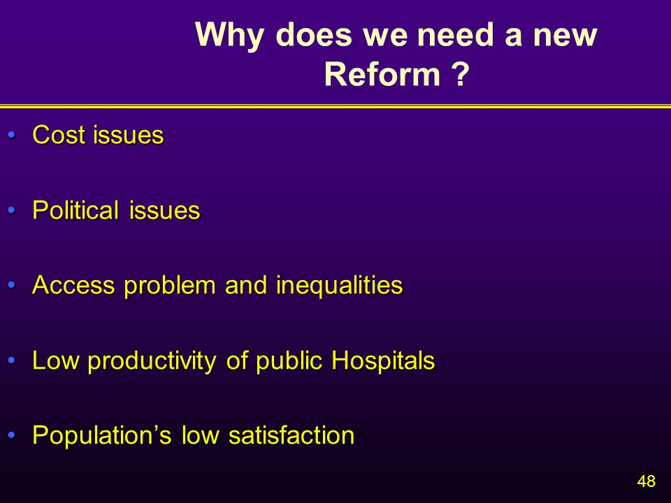 48 Why does we need a new Reform .