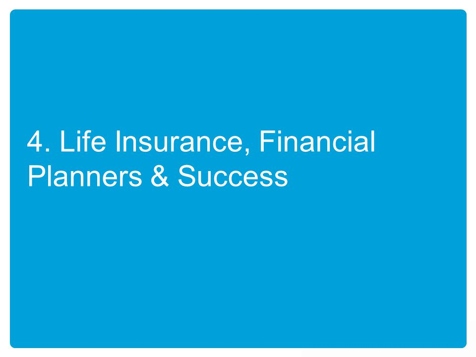 4. Life Insurance, Financial Planners & Success