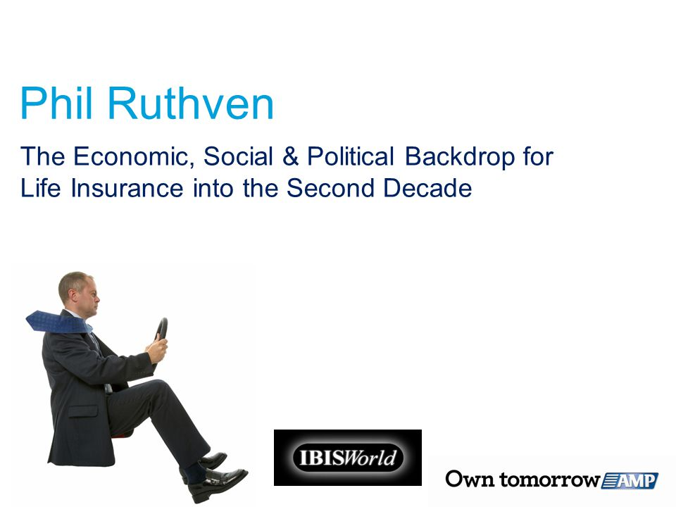 Phil Ruthven The Economic, Social & Political Backdrop for Life Insurance into the Second Decade